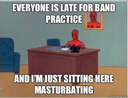 everyone is late for band practice and i m just sitting here