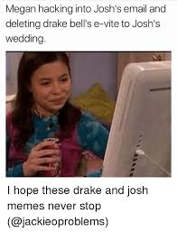 Megan Meme - megan hacking into josh s email and deleting drake bell s e vite