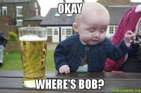 Bob Meme - okay where s bob make a meme