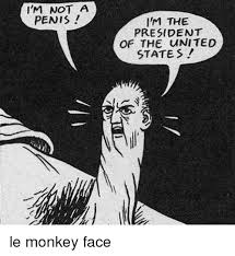 Monkey Face Meme - i m not a penis im the president of the united states le monkey