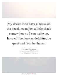 Dream House On The Beach - my dream is to have a house on the beach even just a little