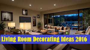 Living Room Ideas 2016 Living Room Decorating Ideas 2016 Youtube