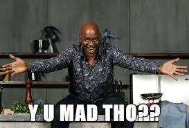 Why You Mad Tho Meme - y u mad tho ainsley harriott know your meme