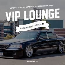 vip cars vip lounge episode 27 podcast vipstylecars