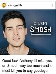 anthony padilla i left smosh good luck anthony i ll miss you on