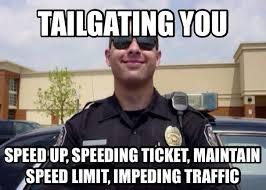 Speeding Meme - scumbag tailgating cop memes