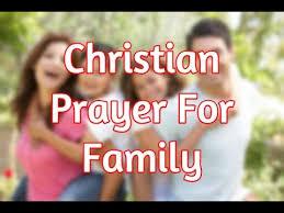 christian prayer powerful christian prayer for family prayer for my family