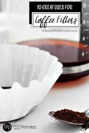 coffee filter uses 10 new ways to use coffee filters spend with pennies