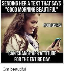 Good Morning Beautiful Meme - sending her a text that says good morning beautiful can change her