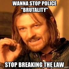 Stop Breaking The Law Meme - wanna stop police brutality stop breaking the law one does not