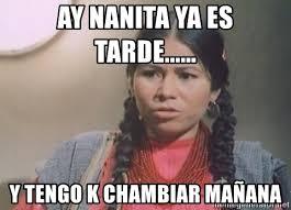 La India Maria Memes - ay nanita ya es tarde y tengo k chambiar ma祓ana la india