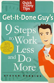 get it done guy u0027s 9 steps to work less and do more transform