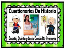 historia libro 5 grado 2016 2017 cuestionarios de historia de cuarto quinto y sexto grado de