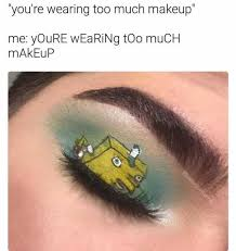 Too Much Makeup Meme - dopl3r com memes you re wearing too much makeup
