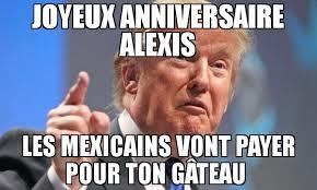 Alexis Meme - joyeux anniversaire alexis les mexicains vont payer pour ton