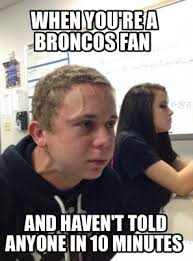 Broncos Fan Meme - meme creator when you re a broncos fan and haven t told anyone in