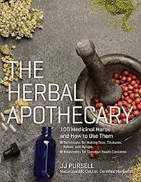 The Herbal Apothecary 100 Medicinal Herbs And How To Use Them