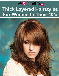 hairstyles for in their 40s 5 thick layered hairstyles for women in their 40 s to look beautiful