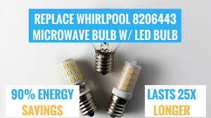 whirlpool microwave light bulb replacement replace whirlpool microwave bulb 8206443 with led bulb save money