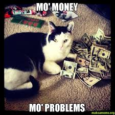 Money Problems Meme - mo money mo problems make a meme