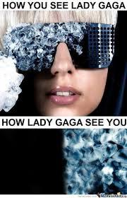 Lady Gaga Memes - how lady gaga sees you by vricks meme center