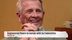 Engineered Floors Dalton Ga Engineered Floors Merging With J U0026j Industries Youtube