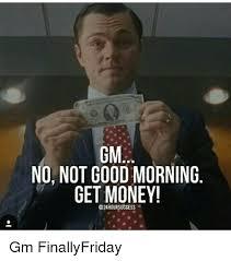 Get Money Meme - gm no not goodmorning get money hour success gm finallyfriday get