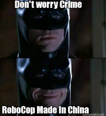 Robocop Meme - meme maker dont worry crime robocop made in china