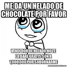 Memes De Chocolate - meme por favor me da un helado de chocolate por favor vendedor