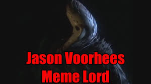 Jason Voorhees Meme - jason voorhees meme lord friday the 13th youtube