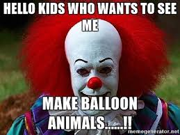 Pennywise The Clown Meme - hello kids who wants to see me make balloon animals