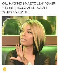 Sallie Mae Memes - yall hacking starz to leak power episodes hack sallie mae and delete