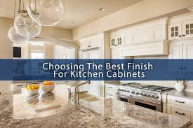 best finish for kitchen cabinets choosing the best finish for kitchen cabinets abm custom homes