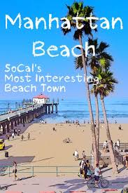 why manhattan beach is the beach town of your imagination