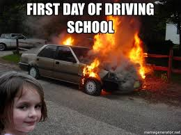 Driving School Meme - first day of driving school disaster girl car fire 2 meme generator