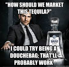 Funny Tequila Memes - wanna talk like a douchebag drink my tequila tequila douchebag
