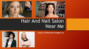 hair and nail salon near me at westwood heights pa nearby