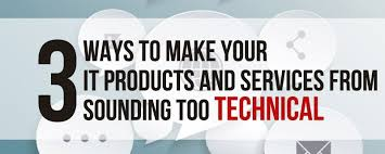 ways to make your it products and services from sounding too technical