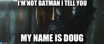 Doug Meme - i m not batman i tell you dr fishy meme on memegen
