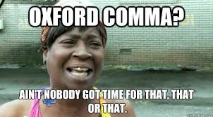 Oxford Comma Meme - oxford comma ain t nobody got time for that that or that