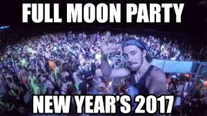 Full Moon Meme - new years full moon party 2017 koh phangan thailand youtube