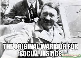 Social Justice Warrior Meme - the original warrior for social justice meme nice guy hitler