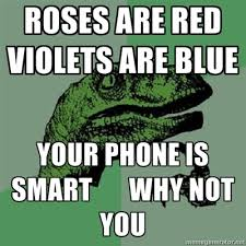 Roses Are Red Violets Are Blue Meme - roses are red violets are blue your phone is smart why not you