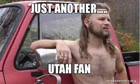 Utah Memes - just another utah fan almost politically correct redneck