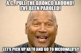 Bronco Meme - image tagged in happy oj simpson imgflip