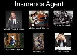 Insurance Meme - what it s really like to be an insurance agent