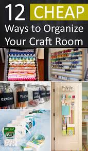 Cheap Organization Ideas 12 Cheap Ways To Organize Your Craft Room Organizing Craft And Room