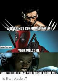 Your Welcome Meme - wolverine 3 confirmed rated r deadpool funny meme your welcome what