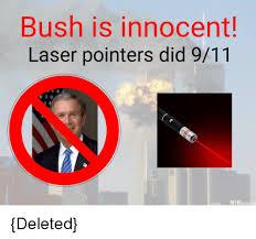 Laser Meme - bush is innocent laser pointers did 911 ntbscan 9 11 meme on