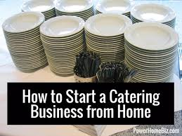 how to start a home based catering business catering business